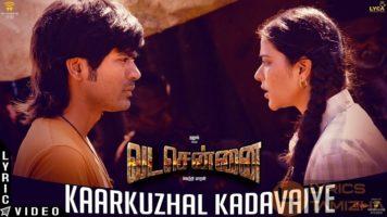 Kaarkuzhal Kadavaiye Song Lyrics Vada Chennai