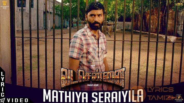 Mathiya Seraiyila Song Lyrics Vada Chennai