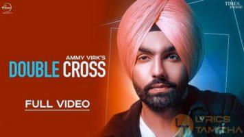 Double Cross Song Lyrics Ammy Virk Happy Raikoti