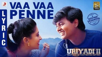Vaa Vaa Penne Song Lyrics Uriyadi 2